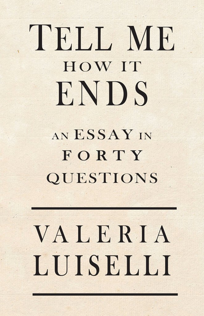 Tell Me How It Ends, Valeria Luiselli