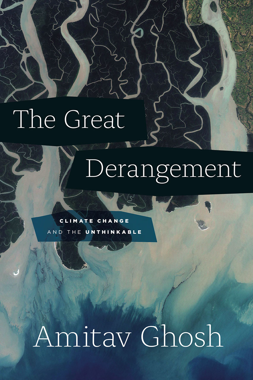 The Great Derangement- Climate Change and the Unthinkable, Amitav Ghosh